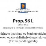 Prop. 56 L (2014-2015) Endringer i pasient- og brukerrettighetsloven og spesialisthelsetjenesteloven (fritt behandlingsvalg)